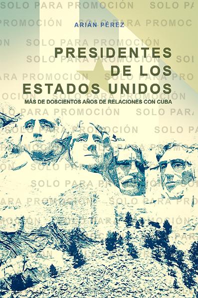 Portada provisional del libro sobre los Presidentes de Estados Unidos y sus relaciones con Cuba.